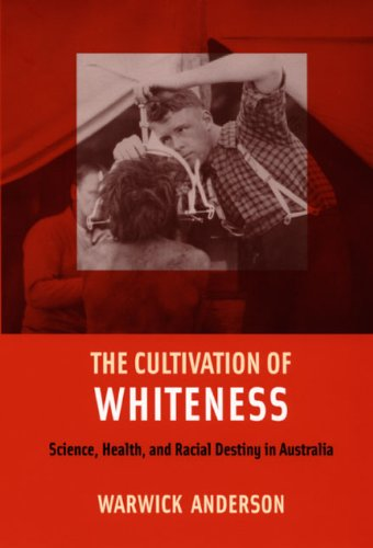 Cultivation of Whiteness Science, Health, and Racial Destiny in Australia  2006 edition cover