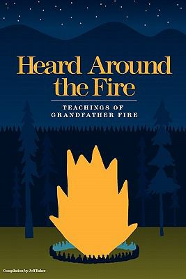 Heard Around the Fire Teachings of Grandfather Fire N/A edition cover