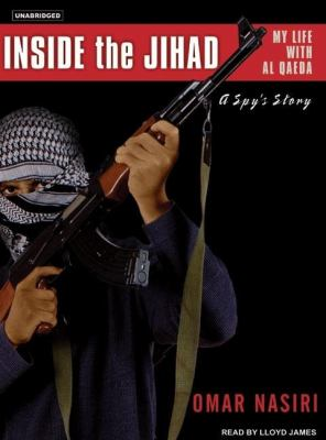 Inside the Jihad: My Life With Al Qaeda, a Spy's Story  2006 9781400133406 Front Cover