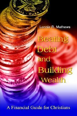Beating Debt and Building Wealth A Financial Guide for Christians N/A 9781403398406 Front Cover