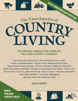 Encyclopedia of Country Living The Original Manual of Living off the Land and Doing It Yourself 40th 2012 9781570618406 Front Cover