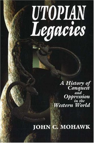 Utopian Legacies A History of Conquest and Oppression in the Western World  2000 9781574160406 Front Cover