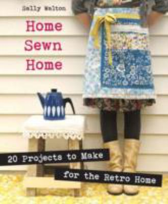 Home Sewn Home 20 Projects to Make for the Retro Home  2012 9781861088406 Front Cover