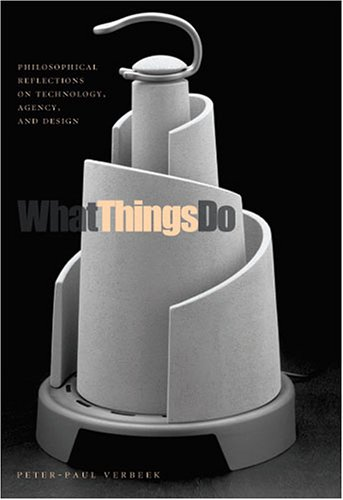 What Things Do Philosophical Reflections on Technology, Agency, and Design  2005 9780271025407 Front Cover