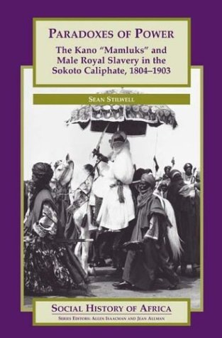 Paradoxes of Power The Kano Mamluks and Male Royal Slavery in the Sokoto Caliphate, 1804-1903  2004 edition cover