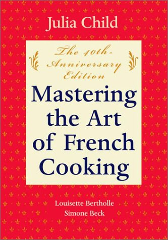 Mastering the Art of French Cooking, Volume I 50th Anniversary Edition: a Cookbook 40th 2001 (Anniversary) 9780375413407 Front Cover