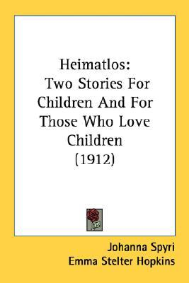 Heimatlos Two Stories for Children and for Those Who Love Children N/A 9780548565407 Front Cover