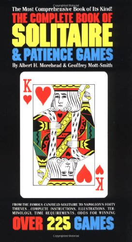Complete Book of Solitaire and Patience Games The Most Comprehensive Book of Its Kind: over 225 Games N/A 9780553262407 Front Cover