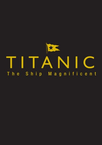 Titanic: the Ship Magnificent The Slip Case Edition 2nd 2008 9780752447407 Front Cover