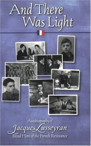 And There Was Light Autobiography of Jacques Lusseyran: Blind Hero of the French Resistance  1998 edition cover