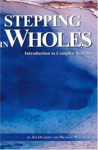 Stepping in Wholes : Introduction to Complex Systems 1st 2002 9780971930407 Front Cover