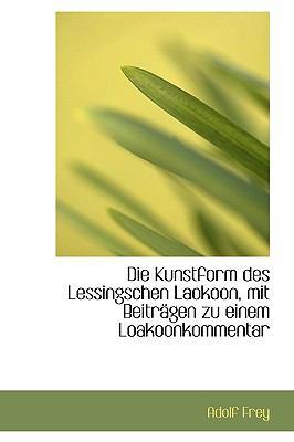 Die Kunstform des Lessingschen Laokoon, Mit Beitr�gen Zu Einem Loakoonkommentar  N/A 9781115454407 Front Cover