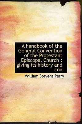 Handbook of the General Convention of the Protestant Episcopal Church Giving its history and Con N/A 9781115735407 Front Cover