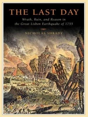 The Last Day: Wrath, Ruin, and Reason in the Great Lisbon Earthquake of 1755, Library Edition  2008 9781400136407 Front Cover