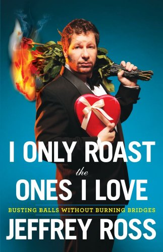 I Only Roast the Ones I Love Busting Balls Without Burning Bridges  2009 edition cover