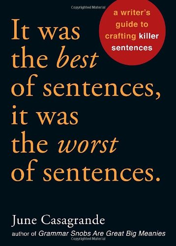 It Was the Best of Sentences, It Was the Worst of Sentences A Writer's Guide to Crafting Killer Sentences  2010 edition cover