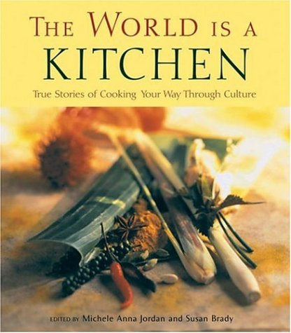 World Is a Kitchen True Stories of Cooking Your Way Through Culture  2006 edition cover