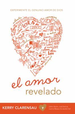 Amor Revelado Experimente el Genuino Amor de Dios  2011 9781936699407 Front Cover