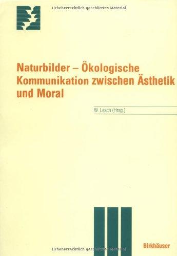 Naturbilder: Ökologische Kommunikation Zwischen Ästhetik Und Moral  1996 9783764353407 Front Cover