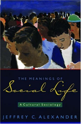 Meanings of Social Life A Cultural Sociology  2006 9780195306408 Front Cover