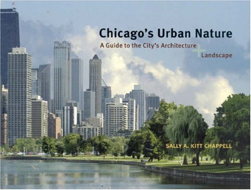 Chicago's Urban Nature A Guide to the City's Architecture + Landscape  2007 9780226101408 Front Cover