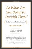 So What Are You Going to Do with That? Finding Careers Outside Academia, Third Edition 3rd 2015 9780226200408 Front Cover