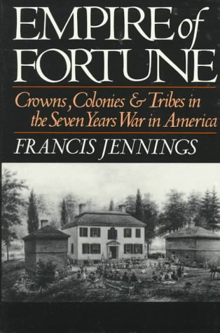 Empire of Fortune Crowns, Colonies, and Tribes in the Seven Years War in America N/A edition cover