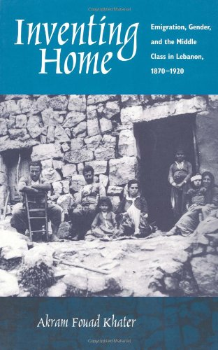 Inventing Home Emigration, Gender, and the Middle Class in Lebanon, 1870-1920  2001 edition cover