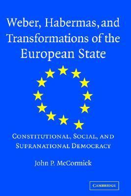 Weber, Habermas, and Transformations of the European State Constitutional, Social, and Supranational Democracy  2007 9780521811408 Front Cover