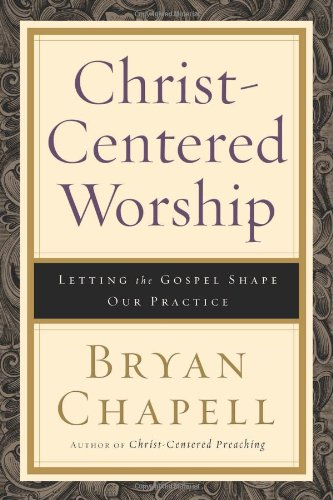 Christ-Centered Worship Letting the Gospel Shape Our Practice  2009 edition cover
