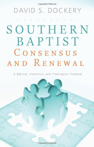 Southern Baptist Consensus and Renewal A Biblical, Historical, and Theological Proposal  2008 edition cover