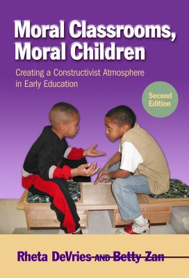 Moral Classrooms, Moral Children Creating a Constructivist Atmosphere in Early Education 2nd 2012 edition cover