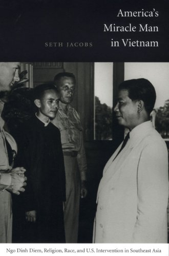 America's Miracle Man in Vietnam Ngo Dinh Diem, Religion, Race, and U. S. Intervention in Southeast Asia, 1950-1957  2004 edition cover