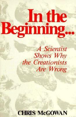 In the Beginning... A Scientist Shows Why the Creationists Are Wrong  1984 9780879752408 Front Cover