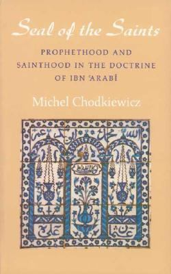 Seal of the Saints Prophethood and Sainthood in the Doctrine of Ibn Arabi  1993 9780946621408 Front Cover