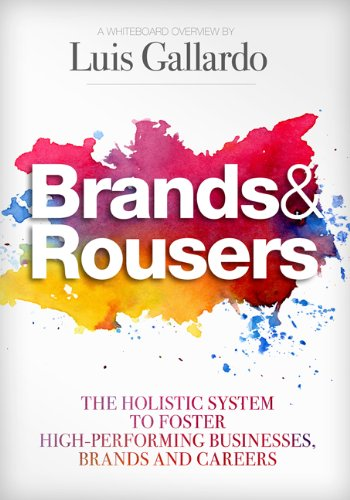 Brands and Rousers The Holistic System to Foster High-Performing Businesses, Brands and Careers  2012 9780985286408 Front Cover