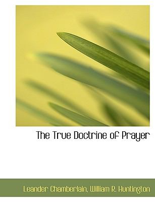 True Doctrine of Prayer N/A 9781113604408 Front Cover