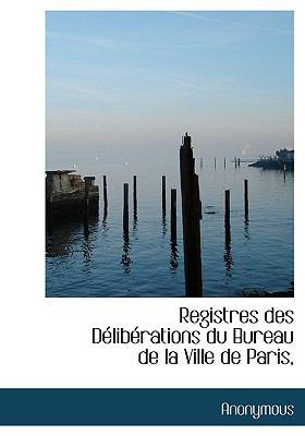 Registres des Délibérations du Bureau de la Ville de Paris N/A 9781115387408 Front Cover