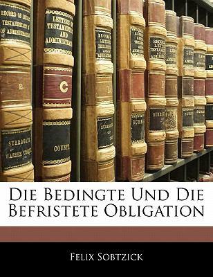 Die Bedingte und Die Befristete Obligation N/A edition cover
