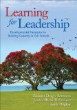 Learning for Leadership Developmental Strategies for Building Capacity in Our Schools  2013 edition cover