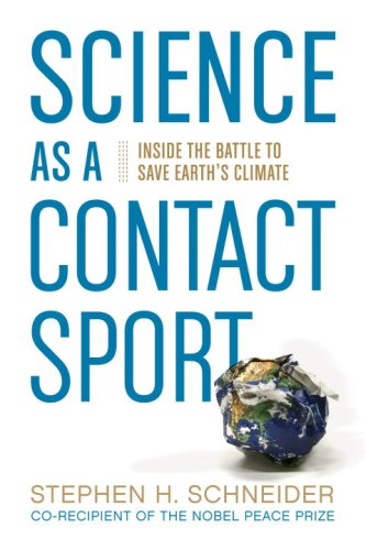 Science As a Contact Sport Inside the Battle to Save Earth's Climate  2010 9781426205408 Front Cover