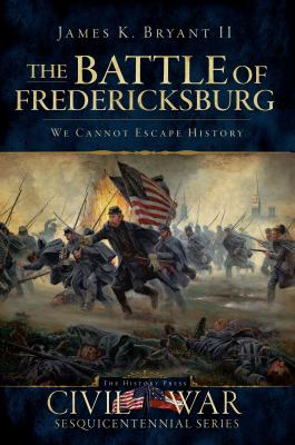 Battle of Fredericksburg We Cannot Escape History  2010 9781596298408 Front Cover