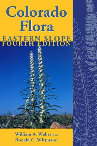 Colorado Flora - Eastern Slope A Field Guide to the Vascular Plants 4th 2011 (Revised) edition cover