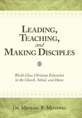 Leading, Teaching, and Making Disciples: World-class Christian Education in the Church, School, and Home  2010 edition cover