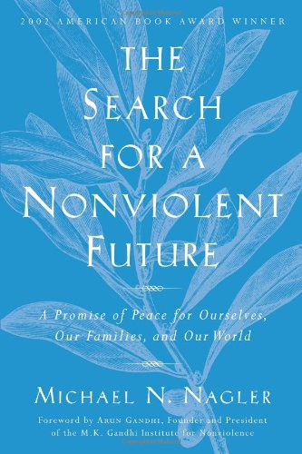 Search for a Nonviolent Future A Promise of Peace for Ourselves, Our Families, and Our World 2nd 2004 9781930722408 Front Cover