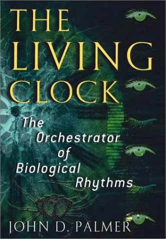 Living Clock The Orchestrator of Biological Rhythms  2002 9780195143409 Front Cover