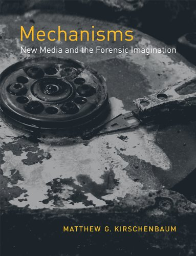 Mechanisms New Media and the Forensic Imagination  2012 edition cover
