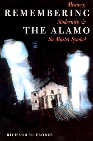 Remembering the Alamo Memory, Modernity, and the Master Symbol  2002 edition cover
