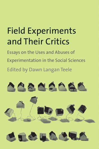 Field Experiments and Their Critics Essays on the Uses and Abuses of Experimentation in the Social Sciences  2014 edition cover