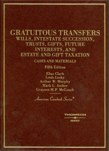 Gratuitous Transfers Wills, Intestate Succession, Trusts, Gifts, Future Interests, and Estate and Gift Taxation 5th 2008 (Revised) edition cover